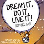 Dream It, Do It, Live It 9 Easy Steps To Making Things Happen For You, Richard Newton