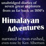 Himalayan Adventures True stories of exploration from the diaries of some of the greatest explorers of the 19th and 20th centuries, various