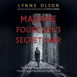 Madame Fourcade's Secret War The Daring Young Woman Who Led France's Largest Spy Network Against Hitler, Lynne Olson
