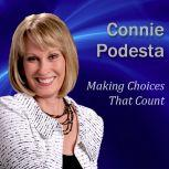 Making Choices That Count The Secret of Self-Esteem, Connie Podesta