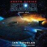 Earth Strike Star Carrier: Book One, Ian Douglas