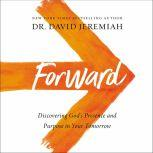 Forward Discovering God's Presence and Purpose in Your Tomorrow, Dr.  David Jeremiah