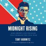Midnight Rising John Brown and the Raid That Sparked the Civil War, Tony Horwitz