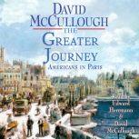 The Greater Journey Americans in Paris, David McCullough