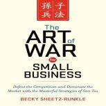 The Art of War for Small Business Defeat the Competition and Dominate the Market with the Masterful Strategies of Sun Tzu, Becky Sheetz-Runkle