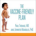 The Vaccine-Friendly Plan Dr. Paul's Safe and Effective Approach to Immunity and Health-from Pregnancy Through Your Child's Teen Years, PhD Margulis