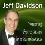Overcoming Procrastination for Sales Professionals, Jeff Davidson