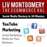 You Tube Marketing Social Marketing Media for Your Business, Liv Montgomery