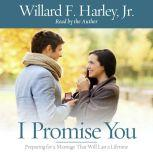 I Promise You Preparing for a Marriage That Will Last a Lifetime, Willard F. Harley