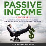 Passive Income 2 Books in 1: The Ultimate Blueprint to make Money Online, become Financially Free and live the Life of your Dreams – 2020 Edition!, Alvin Williams