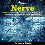 Vagus Nerve Self Help: Activate and Access the Power of the Vagus Nerve. Reduce with Exercises Chronic Illnes, Inflammation, Anxiety, Depression and Lots More, Gregory Carter