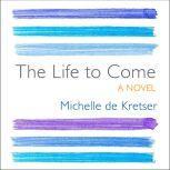 The Life to Come, Michelle de Kretser