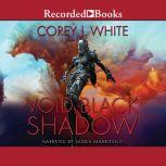 Void Black Shadow, Corey J. White