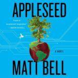 Appleseed A Novel, Matt Bell