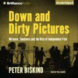 Down and Dirty Pictures Miramax, Sundance and the Rise of Independent Film, Peter Biskind