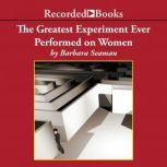 The Greatest Experiment Ever Performed on Women Exploding the Estrogen Myth, Barbara Seaman