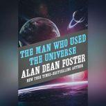 Man Who Used the Universe, The, Alan Dean Foster