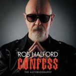 Confess The Autobiography, Rob Halford