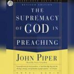 The Supremacy of God in Preaching, John Piper