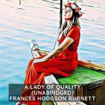 A Lady of Quality (Unabridged), Frances Hodgson Burnett
