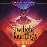 Enchanter's Child, Book One: Twilight Hauntings, Angie Sage