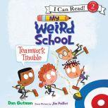 My Weird School: Teamwork Trouble, Dan Gutman