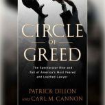 Circle of Greed The Spectacular Rise and Fall of the Lawyer Who Brought Corporate America to Its Knees, Patrick Dillon