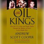 The Oil Kings How the U.S., Iran, and Saudi Arabia Changed the Balance of Power in the Middle East, Andrew Scott Cooper