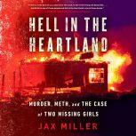 Hell in the Heartland Murder, Meth, and the Case of Two Missing Girls, Jax Miller