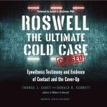 Roswell The Ultimate Cold Case; Eyewitness Testimony and Evidence of Contact and the Cover-Up, Thomas J. Carey