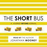 The Short Bus A Journey Beyond Normal, Jonathan Mooney