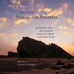 Selected Psalms & Parables 46 Psalms and 28 Parables Directly from the Holy Bible, Multiple Authors