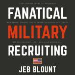 Fanatical Military Recruiting The Ultimate Guide to Leveraging High-Impact Prospecting to Engage Qualified Applicants, Win the War for Talent, and Make Mission Fast, Jeb Blount