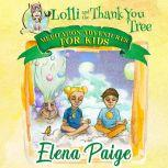 Lolli & the Thank You Tree (Meditation Adventures for Kids - volume 2), Elena Paige