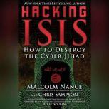 Hacking ISIS How to Destroy the Cyber Jihad, Malcolm Nance