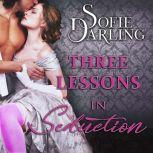Three Lessons in Seduction Shadows and Silk: Book One, Sofie Darling