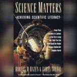 Science Matters Achieving Scientific Literacy, Robert M. Hazen