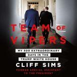 Team of Vipers My 500 Extraordinary Days in the Trump White House, Cliff Sims