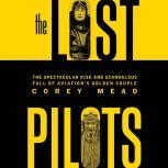 The Lost Pilots The Spectacular Rise and Scandalous Fall of Aviation's Golden Couple, Corey Mead
