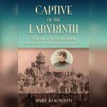 Captive of the Labyrinth Sarah L. Winchester, Heiress to the Rifle Fortune, Mary Jo Ignoffo