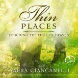 Thin Places Touching the Edge of Heaven, Sabra Ciancanelli