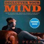 Declutter Your Mind: Stop Worrying, Reduce Anxiety And Stop Negative Thinking With Good Habits, Jack Peace