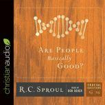 Are People Basically Good?, R. C. Sproul