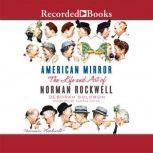 American Mirror The Life and Art of Norman Rockwell, Deborah Solomon