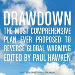 Drawdown The Most Comprehensive Plan Ever Proposed to Reverse Global Warming, Paul Hawken