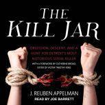 The Kill Jar Obsession, Descent, and a Hunt for Detroit's Most Notorious Serial Killer, J. Reuben Appelman