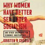 Why Women Have Better Sex Under Socialism And Other Arguments for Economic Independence, Kristen R. Ghodsee