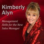 Management Skills for the New Sales Manager, Kimberly Alyn Ph.D.