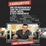 #AskGaryVee One Entrepreneur's Take on Leadership, Social Media, and Self-Awareness, Gary Vaynerchuk
