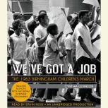 We've Got a Job: The 1963 Birmingham Children's March, Cynthia Levinson